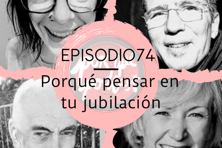 Episodio74: Porqué pensar en tu jubilación