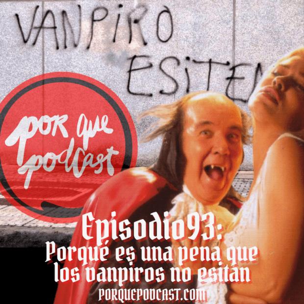 Episodio93: Porqué es una pena que los vanpiros no esitan